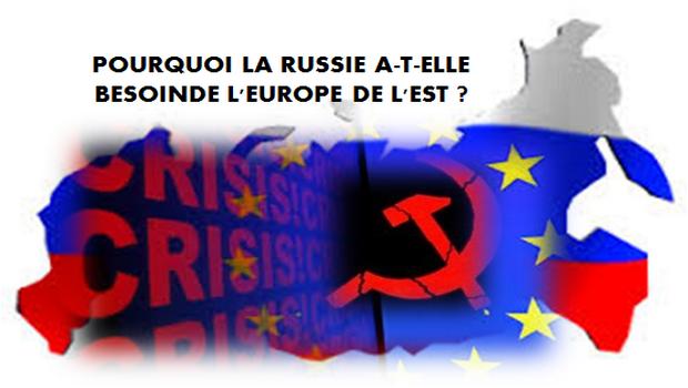 POURQUOI LA RUSSIE A-T-ELLE BESOIN  DE L'EUROPE DE L'EST